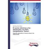 El Sector Electrico Y Los Obstaculos A La Libre Competencia