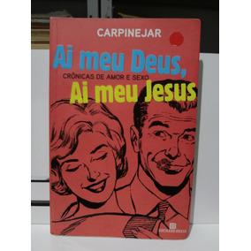 Ai Meu Deus, Ai Meu Jesus Crônicas De Amor E Sexo Carpinejar