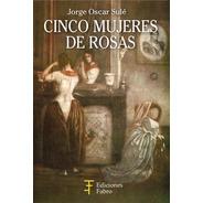 Cinco Mujeres De Rosas. Ediciones Fabro