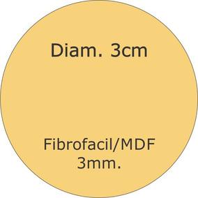 Figura Circulo 3 Cm De Diametro Mfd Fibrofacil 3mm Souvenir