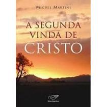 Livro A Segunda Vinda De Cristo Miguel Martini