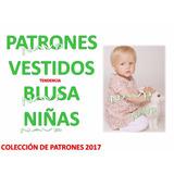 Patrones Vestidos Y Blusas De Niñas Bebe Coleccion 2017 Moda
