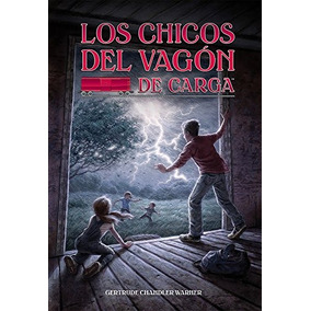 Libro Los Chicos Del Vagon De Carga/ The Boxcar Children