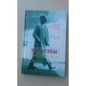 Livro - Prabhupada Um Santo No Século Xx Satsvarupa Dasa