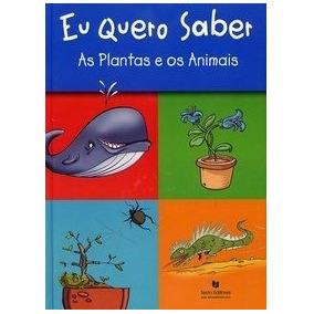 Eu Quero Saber - As Plantas E Os Animais