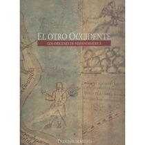 El Otro Occidente. Los Orígenes De Hispanoamérica.
