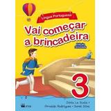 Vai Começar A Brincadeira - Língua Portuguesa - 3 - Ed. Re
