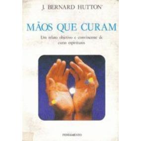 Livro Mãos Que Curam J. Bernard Hutton