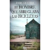 El Hombre Que Arreglaba Las Bic - Angel Gil - Libro