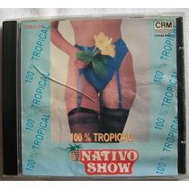 Nativo Show. 100% Tropical. Cd Crm 1995