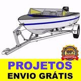 Projeto Carretinha Reboque Para Barco 4,7 Completo + Brindes