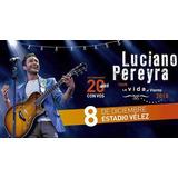 Entradas Luciano Pereyra Velez Platea Alta (envio Sin Cargo)