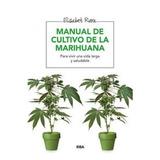 Manual De Cultivo De La Marihuana. Siembra, Cuidado Y Cosech