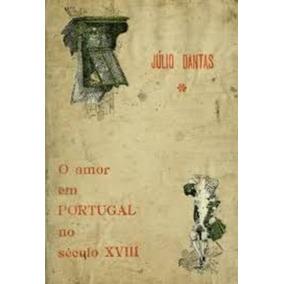 Livro O Amor Em Portugal No Século Xviii Julio Dantas