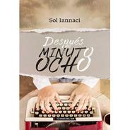 Libro Después Del Minuto Ocho - Sol Iannaci - Hojas Del Sur