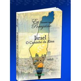 Livro Eu Peregrino Israel O Caminho Da Alma.