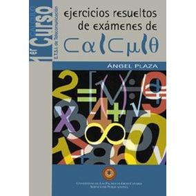 Ejercicios Resueltos De Exámenes De Cálculo . 1º Curso . E.