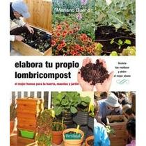 Elabora Tu Propio Lombricompost (guías Para La Fertilidad D