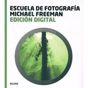 Edicion Digital Escuela De Fotografia - Michael Freeman