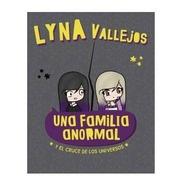 Libro Una Familia Anormal - Cruce De Universos Lyna Vallejos