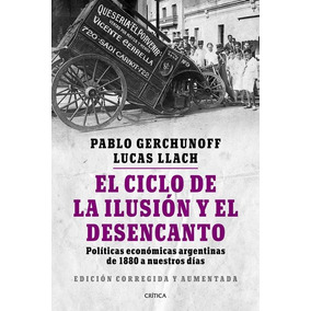 El Ciclo De La Ilusion Y El Desencanto - Pablo Gerchunoff