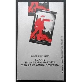 Libro Arte En La Teoría Marxista Donald Drew Egbert