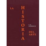 Historia Del Arte ( Edicion Lujo ). Ernst Gombrich. Phaidon