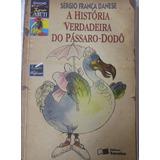 Sergio França Danese A Historia Verdadeira Do Passaro Dodo