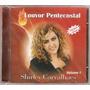 Cd Shirley Carvalhaes - Louvor Pentecostal / Vol.1 - Novo***