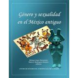 Genero Y Sexualidad En El Mexico Antiguo Lopez Libro