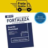 Apostila Concurso Guarda Municipal De Fortaleza - Ce 2017