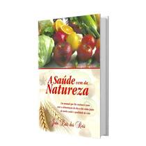 Livro Saúde Vem Da Natureza - Saúde Total - Frete Grátis