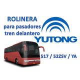 Rolinera Para Pasadores Tren Delantero Yutong