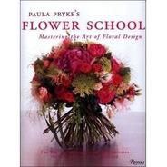 Paula Pryke's Flower School: Creating Bold Innovative Floral