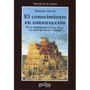 El Conocimiento En Construcción, Rolando García, Ed Gedisa
