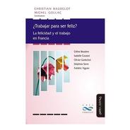 Trabajar Para Ser Feliz / Christian Baudelot Y Michel Gollac