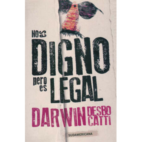 No Es Digno, Pero Es Legal / Darwin Desbocatti
