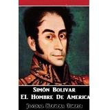 Libro Pdf Simon Bolivar El Hombre De America