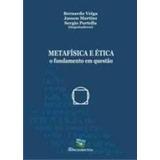 Metafísica E Ética : O Fundamento Em Questão Bernardo Veiga