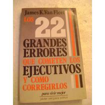 22 Grandes Errores Que Cometen Los Ejecutivos. J. Van Fleet