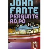 Pergunte Ao Pó John Fante