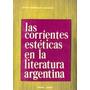 Las Corrientes Estéticas En La Literatura Argentina.