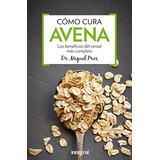 Cómo Cura La Avena (manuales Integral); Miquel Pros Casas