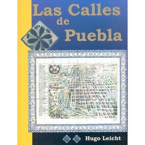 Las Calles De Puebla Libro De Hugo Leicht Quedan 2!!!!