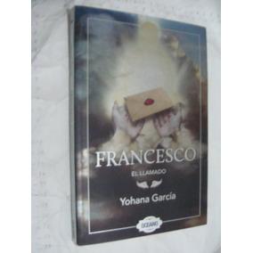 Libro Francesco , El Llamado , Yohana Garcia , 181 Paginas