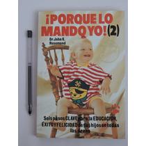 ¡porque Lo Mando Yo! (2) Por El Dr. John K. Rosemond. 1998