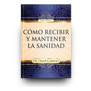 Cómo Recibir Y Mantener La Sanidad (dr. Omar Cabrera)