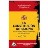 La Constitución De Bayona. Hernán Alejandro García Olano
