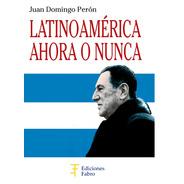 Latinoamérica Ahora O Nunca. Ediciones Fabro