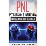 Pnl - Persuasion E Influencia - Libro Dig